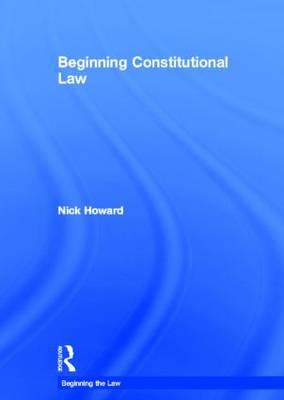 Beginning Constitutional Law - Beginning the Law (Hardback)