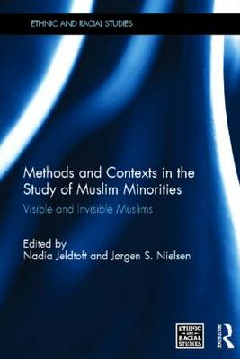 Methods and Contexts in the Study of Muslim Minorities: Visible and Invisible Muslims - Ethnic & Racial Studies (Hardback)