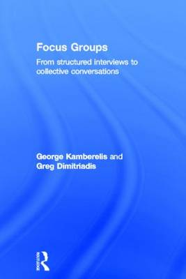 Focus Groups: From structured interviews to collective conversations (Hardback)