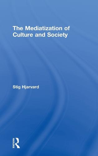 The Mediatization of Culture and Society (Hardback)