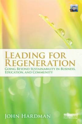 Leading For Regeneration: Going Beyond Sustainability in Business Education, and Community (Paperback)