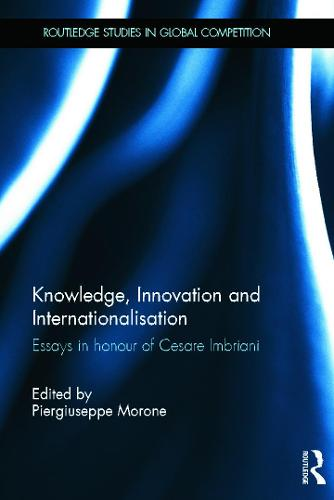 Knowledge, Innovation and Internationalisation: Essays in Honour of Cesare Imbriani - Routledge Studies in Global Competition (Hardback)