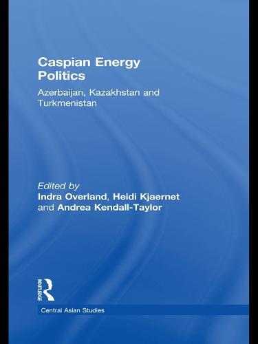 Caspian Energy Politics: Azerbaijan, Kazakhstan and Turkmenistan (Paperback)