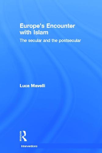 Europe's Encounter with Islam: The Secular and the Postsecular - Interventions (Hardback)