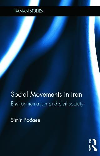Social Movements in Iran: Environmentalism and Civil Society - Iranian Studies (Hardback)