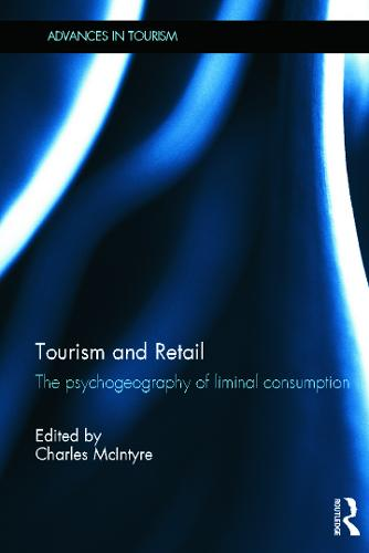 Tourism and Retail: The Psychogeography of Liminal Consumption - Advances in Tourism (Hardback)