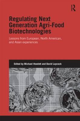Regulating Next Generation Agri-Food Biotechnologies: Lessons from European, North American and Asian Experiences - Genetics and Society (Hardback)