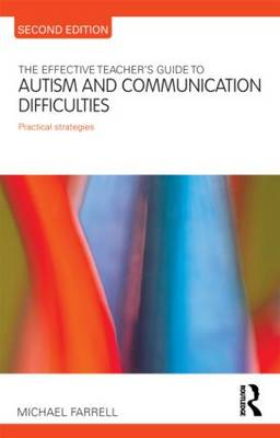 The Effective Teacher's Guide to Autism and Communication Difficulties: Practical strategies - The Effective Teacher's Guides (Paperback)