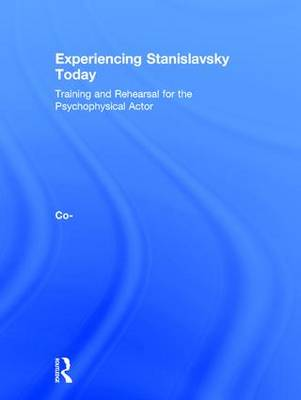 Experiencing Stanislavsky Today: Training and Rehearsal for the Psychophysical Actor (Hardback)