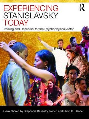 Experiencing Stanislavsky Today: Training and Rehearsal for the Psychophysical Actor (Paperback)
