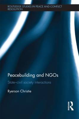 Peacebuilding and NGOs: State-Civil Society Interactions - Routledge Studies in Peace and Conflict Resolution (Hardback)
