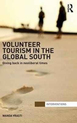 Volunteer Tourism in the Global South: Giving Back in Neoliberal Times (Hardback)