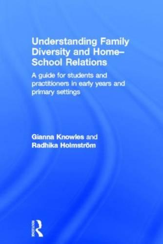Understanding Family Diversity and Home - School Relations: A guide for students and practitioners in early years and primary settings (Hardback)