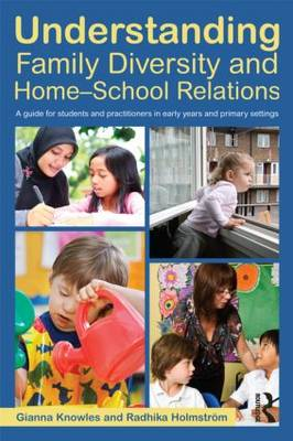 Understanding Family Diversity and Home - School Relations: A guide for students and practitioners in early years and primary settings (Paperback)