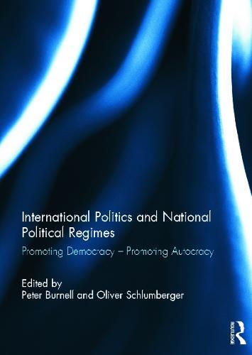 International Politics and National Political Regimes: Promoting Democracy - Promoting Autocracy (Hardback)