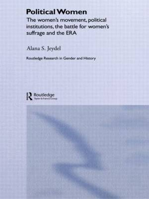 Political Women: The Women's Movement, Political Institutions, the Battle for Women's Suffrage and the ERA (Paperback)