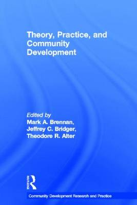 Theory, Practice, and Community Development - Community Development Research and Practice Series (Hardback)