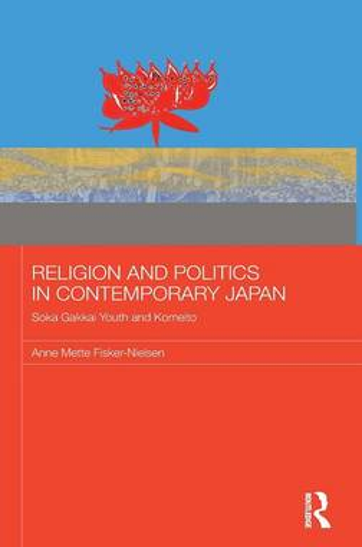 Religion and Politics in Contemporary Japan: Soka Gakkai Youth and Komeito (Hardback)