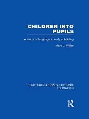 Children into Pupils: A Study of Language in Early Schooling - Routledge Library Editions: Education (Hardback)