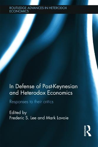 In Defense of Post-Keynesian and Heterodox Economics: Responses to their Critics - Routledge Advances in Heterodox Economics (Hardback)