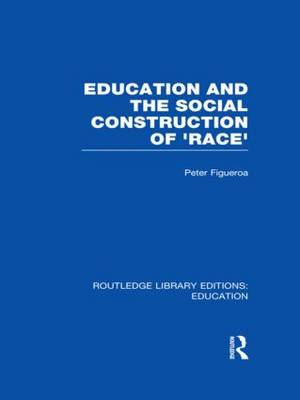 Education and the Social Construction of 'Race' - Routledge Library Editions: Education (Hardback)