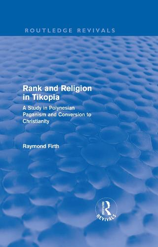 Rank and Religion in Tikopia: A Study in Polynesian Paganism and Conversion to Christianity. - Routledge Revivals (Hardback)