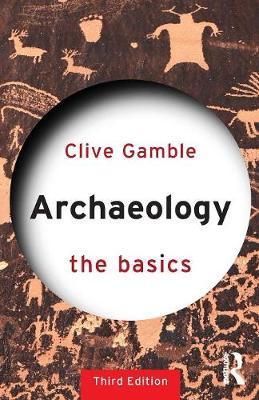 Archaeology: The Basics - The Basics (Paperback)