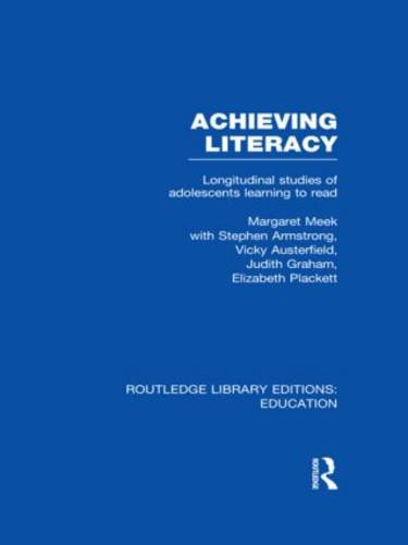 Achieving Literacy: Longitudinal Studies of Adolescents Learning to Read - Routledge Library Editions: Education (Hardback)
