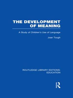 The Development of Meaning: A Study of Children's Use of Language - Routledge Library Editions: Education (Hardback)