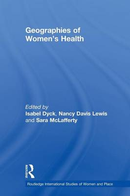 Geographies of Women's Health: Place, Diversity and Difference - Routledge International Studies of Women and Place (Paperback)
