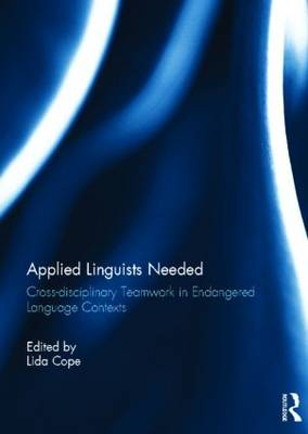 Applied Linguists Needed: Cross-disciplinary Networking in Endangered Language Contexts (Hardback)
