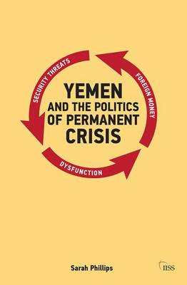 Yemen and the Politics of Permanent Crisis - Adelphi series (Paperback)