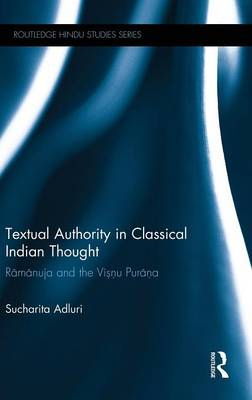 Textual Authority in Classical Indian Thought: Ramanuja and the Vishnu Purana - Routledge Hindu Studies Series (Hardback)