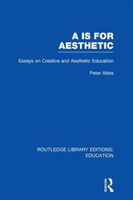 Aa is for Aesthetic: Essays on Creative and Aesthetic Education - Routledge Library Editions: Education (Hardback)