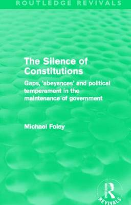 The Silence of Constitutions: Gaps, 'abeyances' and political temperament in the maintenance of government (Hardback)