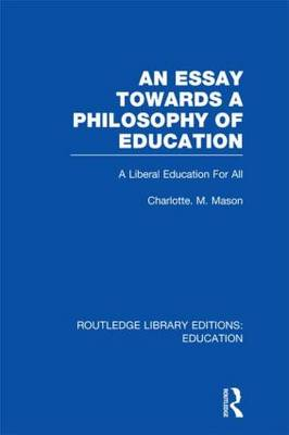 An Essay Towards A Philosophy of Education: A Liberal Education for All - Routledge Library Editions: Education (Hardback)
