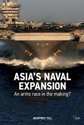 Asia's Naval Expansion: An Arms Race in the Making? - Adelphi series (Paperback)