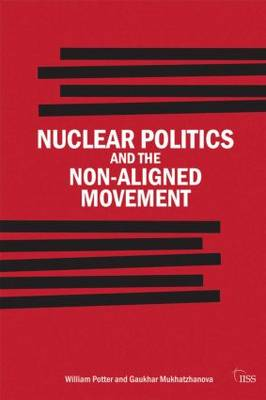 Nuclear Politics and the Non-Aligned Movement: Principles vs Pragmatism - Adelphi series (Paperback)