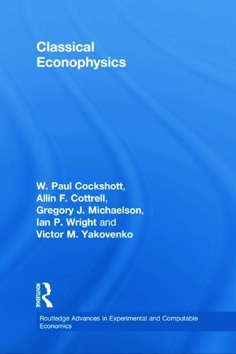 Classical Econophysics - Routledge Advances in Experimental and Computable Economics (Paperback)