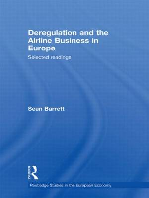 Deregulation and the Airline Business in Europe: Selected readings - Routledge Studies in the European Economy (Paperback)