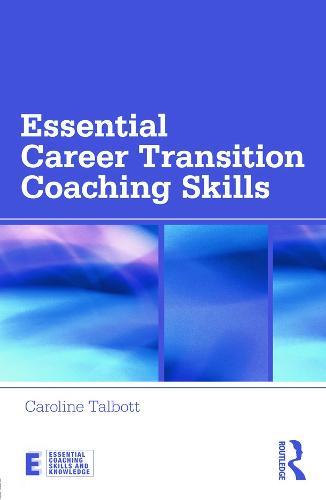 Essential Career Transition Coaching Skills - Essential Coaching Skills and Knowledge (Paperback)