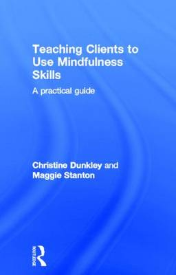 Teaching Clients to Use Mindfulness Skills: A practical guide (Hardback)