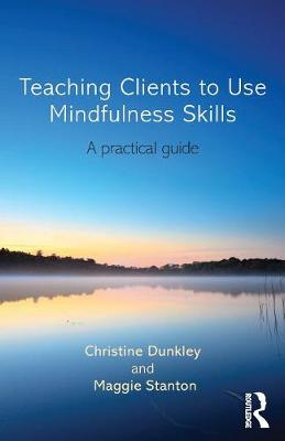 Teaching Clients to Use Mindfulness Skills: A practical guide (Paperback)