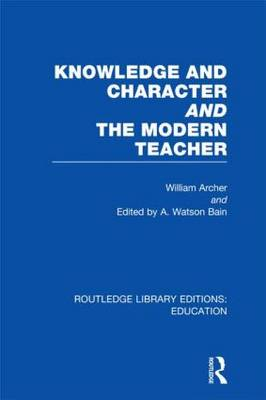 Knowledge and Character bound with The Modern Teacher - Routledge Library Editions: Education (Hardback)