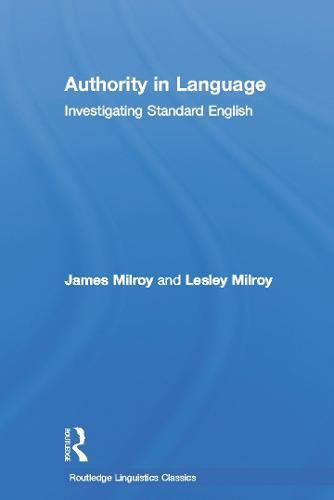 Authority in Language: Investigating Standard English - Routledge Linguistics Classics (Hardback)