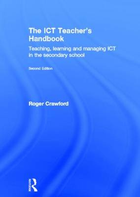 The ICT Teacher's Handbook: Teaching, learning and managing ICT in the secondary school (Hardback)