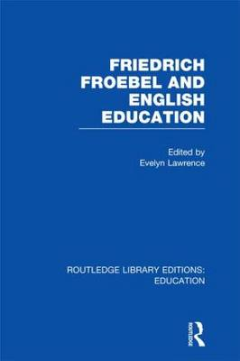 Friedrich Froebel and English Education: Volume 18 - Routledge Library Editions: Education (Hardback)