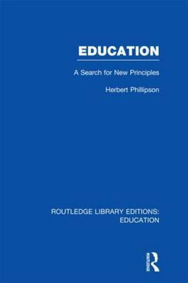 Education: Vol. 23: A Search for New Principles - Routledge Library Editions: Education (Hardback)