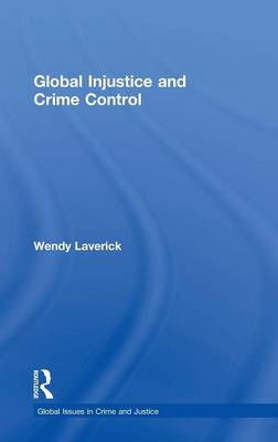 Global Injustice and Crime Control - Global Issues in Crime and Justice (Hardback)