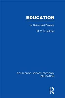Education: Its Nature and Purpose - Routledge Library Editions: Education (Hardback)